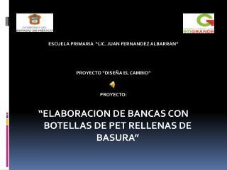 """ESCUELA PRIMARIA  """"LIC. JUAN FERNANDEZ ALBARRAN"""" PROYECTO """"DISEÑA EL CAMBIO"""" PROYECTO:"""