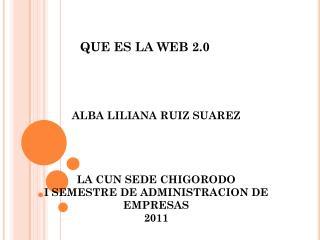 ALBA LILIANA RUIZ SUAREZ LA CUN SEDE CHIGORODO I SEMESTRE DE ADMINISTRACION DE EMPRESAS 2011