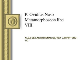 P. Ovidius Naso Metamorphoseon libe VIII
