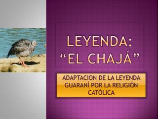 LEYENDA:           �EL CHAJ��