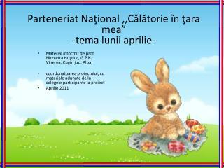 """Parteneriat  Na ţional ,,Călătorie în ţara mea"""" -tema lunii aprilie-"""