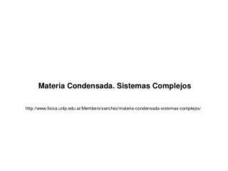 Materia Condensada. Sistemas Complejos