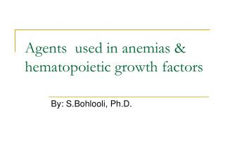 Agents  used in anemias & hematopoietic growth factors