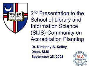 Dr. Kimberly B. Kelley Dean, SLIS September 25, 2008
