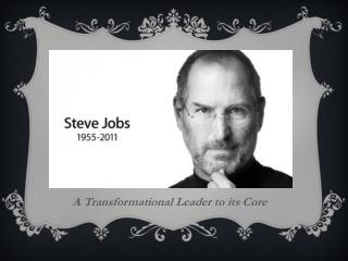 A Transformational Leader to its Core