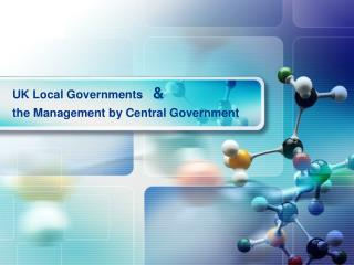 UK Local Governments    & the Management by Central Government