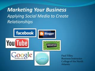 Marketing Your Business  Applying Social Media to Create Relationships