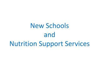 New Schools  and  Nutrition Support Services