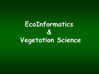 EcoInformatics  &  Vegetation Science