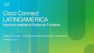 Cisco Connect  LATINOAMÉRICA Hacemos realidad el  Redes  sin  Fronteras