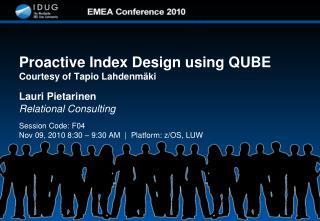 Proactive Index Design using QUBE Courtesy of Tapio Lahdenmäki
