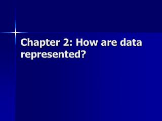 Chapter  2 : How are  data represented ?
