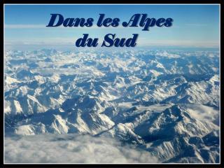 Dans les Alpes        du Sud
