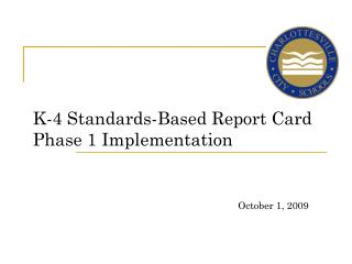 K-4 Standards-Based Report Card Phase 1 Implementation October 1, 2009