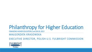 Philanthropy for  Higher Education FINANCING HIGHER EDUCATION, June 28-29, 2013