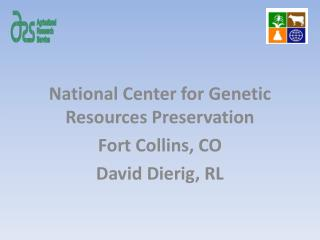 National Center for Genetic Resources Preservation Fort Collins, CO David Dierig, RL