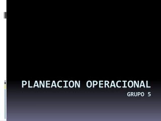 Planeacion  operacional Grupo 5