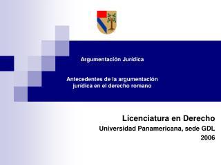 Licenciatura en Derecho  Universidad Panamericana, sede GDL 2006