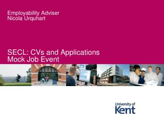 Employability Adviser Nicola Urquhart SECL: CVs and Applications Mock Job Event