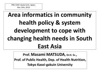 Prof.  Masami MATSUDA ,  Dr.H . Sc. , Prof. of  P ublic Health, Dep. of Health Nutrition,