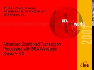 Ed Felt & Sriram Srinivasan ed.felt@bea, srirams@bea BEA Systems, Inc.