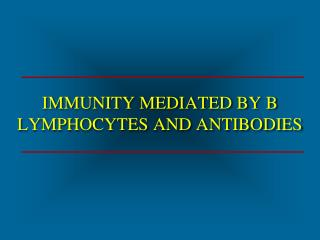 IMMUNITY MEDIATED BY B LYMPHOCYTES AND ANTIBODIES