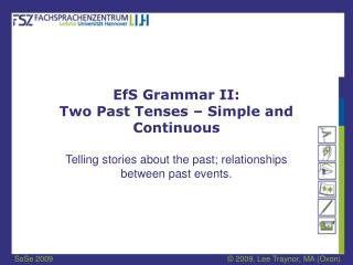 EfS Grammar II: Two Past Tenses   Simple and Continuous