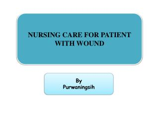 NURSING CARE FOR PATIENT WITH WOUND