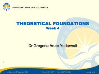 THEORETICAL FOUNDATIONS Week 4