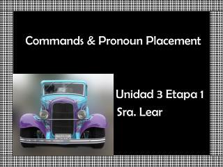 Commands & Pronoun Placement                               Unidad 3 Etapa 1