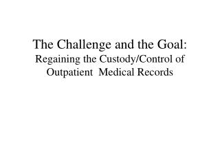The Challenge and the Goal: Regaining the Custody/Control of Outpatient  Medical Records