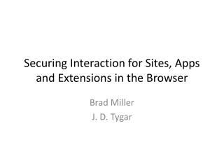 Securing Interaction for Sites, Apps and Extensions in the Browser
