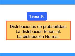 Distribuciones de probabilidad. La distribución Binomial. La distribución Normal.