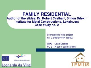 Leonardo da Vinci project  no. CZ/06/B/F/PP-168007  WP6 – Case Studies