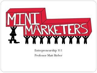 Entrepreneurship 311 Professor Matt  Bieber