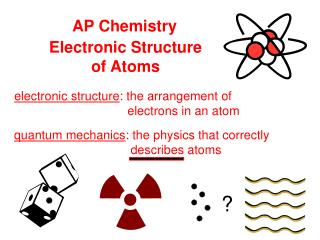 electronic structure : the arrangement of       electrons in an atom
