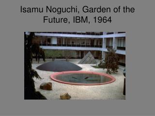 Isamu Noguchi, Garden of the Future, IBM, 1964