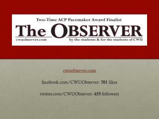 cwuobserver facebook/CWUObserver :  701  likes twitter/CWUObserver :  455  followers