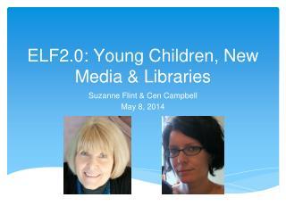 ELF2.0: Young Children, New Media & Libraries