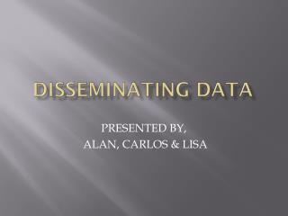 DISSEMINATING DATA