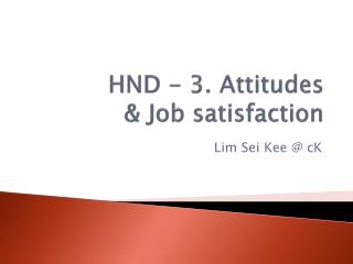 HND - 3. Attitudes & Job satisfaction