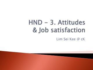 HND - 3. Attitudes & Job satisfaction