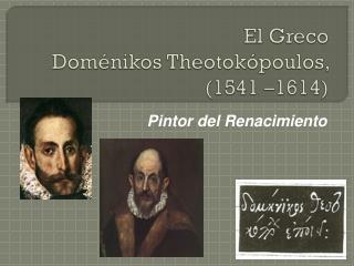 El Greco Doménikos Theotokópoulos , (1541–1614)