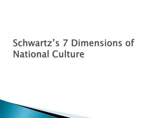 Schwartz s 7 Dimensions of National Culture