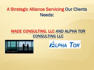 Wade Consulting, LLC  and Alpha Tor        Consulting LLC