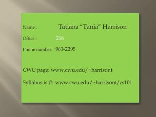 """Name :                     Tatiana """"Tania"""" Harrison Office :                   216"""