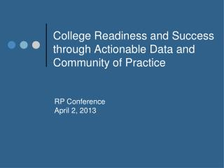 College Readiness and Success through Actionable Data and Community of Practice