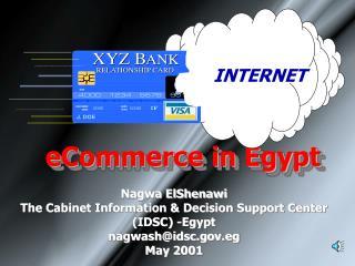 Nagwa ElShenawi The Cabinet Information  Decision Support Center IDSC -Egypt nagwashidsc.eg May 2001