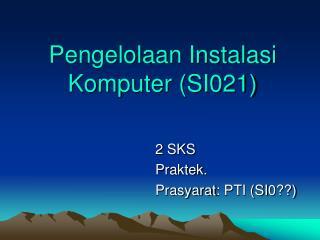 Pengelolaan Instalasi Komputer (SI021)