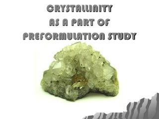 CRYSTALLINITY AS A PART OF  PREFORMULATION STUDY
